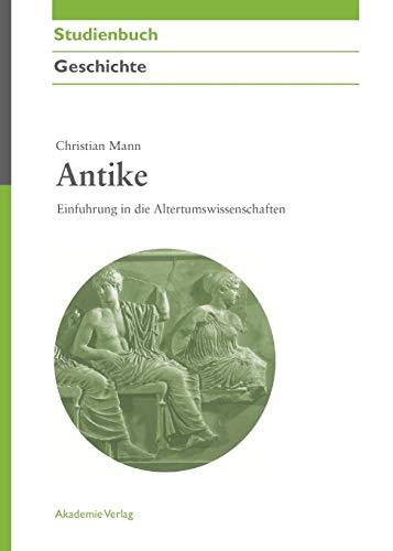 9783050044019: Antike: Einführung in die Altertumswissenschaften (Akademie Studienbücher Geschichte) (German Edition)