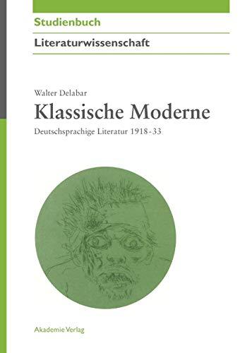9783050044163: Klassische Moderne: Deutschsprachige Literatur 1918 - 33 (Akademie Studienbucher - Literaturwissenschaft)