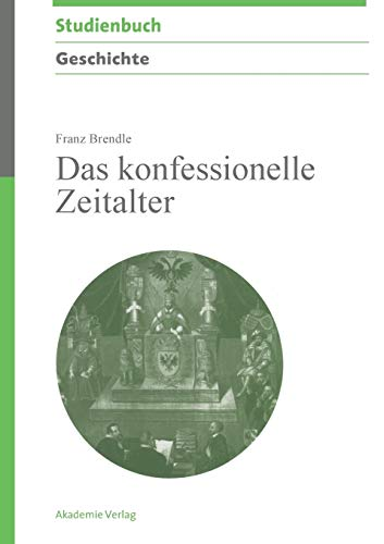 9783050045542: Das konfessionelle Zeitalter (Akademie Studienbücher Geschichte) (German Edition)