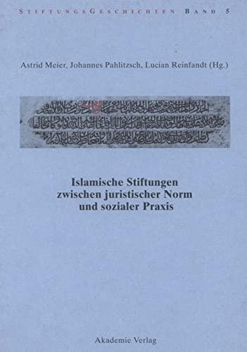 9783050046129: Islamische Stiftungen zwischen juristischer Norm und sozialer Praxis (Stiftungsgeschichten) (German Edition)