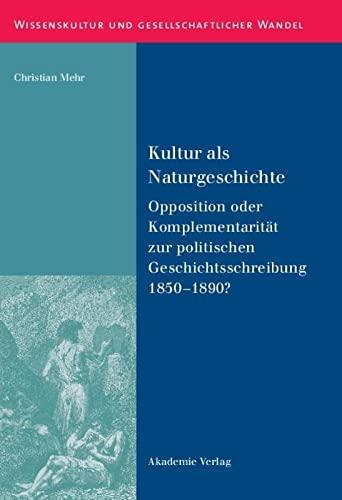 9783050046938: Kultur als Naturgeschichte: Opposition oder Komplementarit�t zur politischen Geschichtsschreibung 1850-1890?