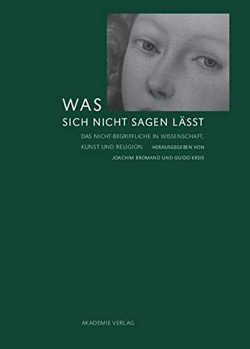 9783050049014: Was Sich Nicht Sagen Lässt: Das Nicht-begriffliche in Wissenschaft, Kunst Und Religion
