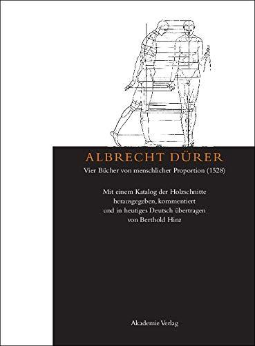 9783050049120: Albrecht Dürer: Vier Bücher von menschlicher Proportion (1528): Mit einem Katalog der Holzschnitte herausgegeben, kommentiert und in heutiges Deutsch übertragen von Berthold Hinz