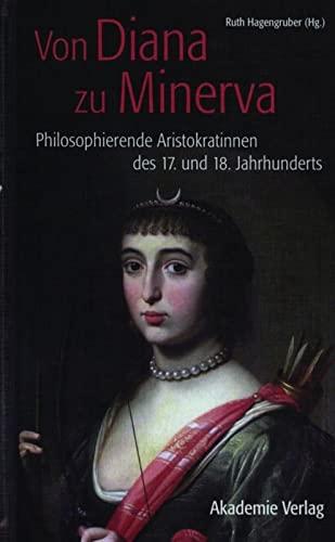 9783050049236: Von Diana zu Minerva: Philosophierende Aristokratinnen des 17. und 18. Jahrhunderts