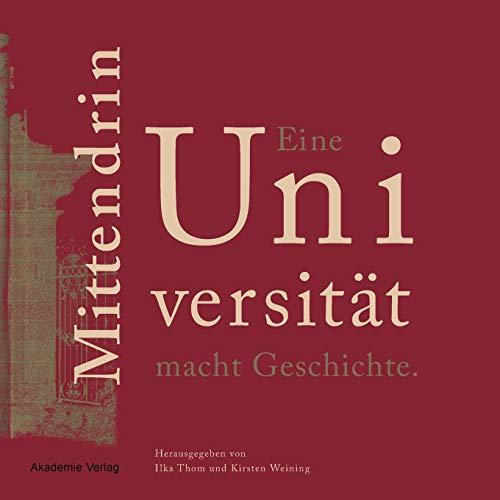 Mittendrin. Eine Universität macht Geschichte. Eine Ausstellung: Thom,Ilka/Weining,Kirsten (Hrsg.)