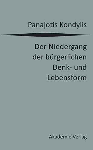 Der Niedergang Der Burgerlichen Denk- Und Lebensform (German Edition): Panajotis Kondylis
