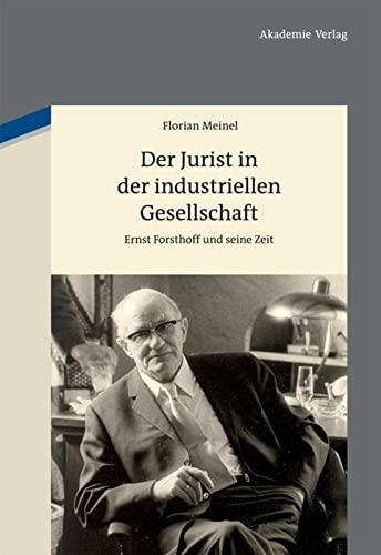 9783050051017: Der Jurist in Der Industriellen Gesellschaft: Ernst Forsthoff Und Seine Zeit (German Edition)