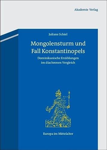 9783050051352: Mongolensturm und Fall Konstantinopels: Dominikanische Erzählungen im diachronen Vergleich (Europa Im Mittelalter)