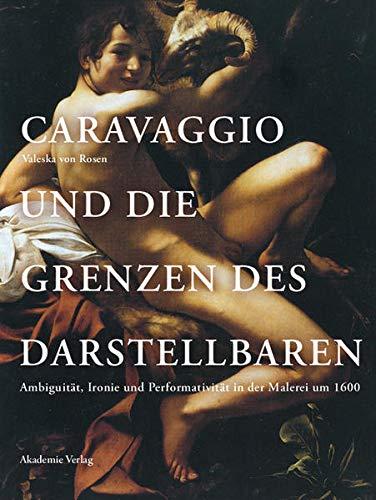 9783050051772: Caravaggio und die Grenzen des Darstellbaren: Ambiguität, Ironie und Performativität in der Malerei um 1600