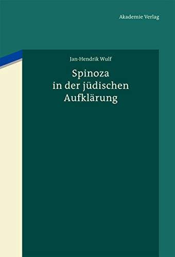 9783050052205: Spinoza in der jüdischen Aufklärung: Baruch Spinoza als diskursive Grenzfigur des Jüdischen und Nichtjüdischen in den Texten der Haskala von Moses ... Rubin und in frühen zionistischen Zeugnissen