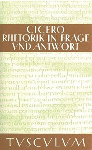 Rhetorik in Frage und Antwort / Partitiones oratoriae (Sammlung Tusculum) (German Edition) (3050054220) by Marcus Tullius Cicero