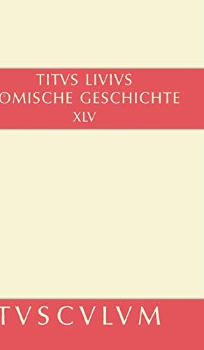 9783050054384: Römische Geschichte XI/ Ab Urbe Condita XI: Gesamtausgabe in 11 Bänden. Band 11: Buch 45 (Sammlung Tusculum)