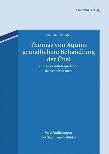 9783050060767: Thomas von Aquins gründlichere Behandlung der Übel (Veröffentlichungen des Grabmann-Institutes zur Erforschung der mittelalterlichen Theologie und Philosophie) (German Edition)