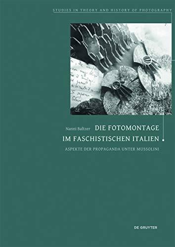 Die Fotomontage im faschistischen Italien: Nanni Baltzer