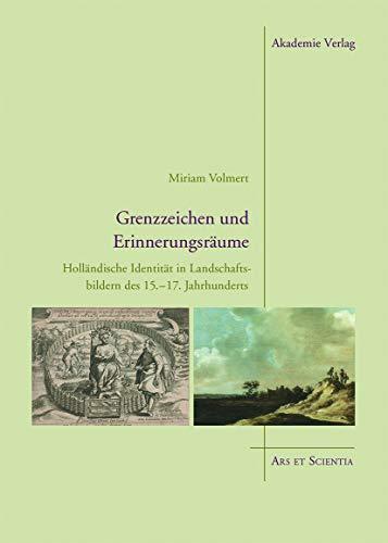 9783050060996: Grenzzeichen und Erinnerungsräume: Holländische Identität in Landschaftsbildern des 15.-17. Jahrhunderts (Ars Et Scientia)