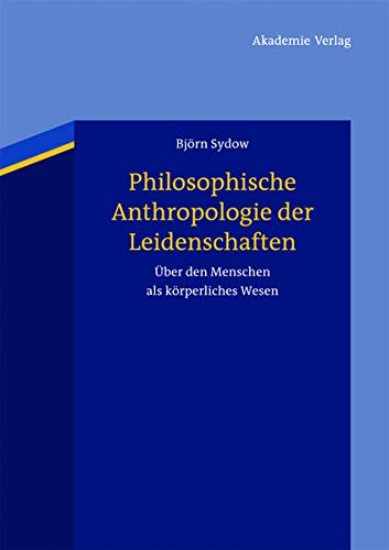 9783050062563: Philosophische Anthropologie der Leidenschaften: Über den Menschen als körperliches Wesen