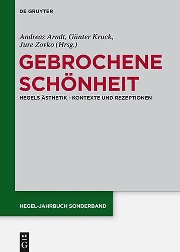 9783050062587: Gebrochene Schönheit: Hegels Ästhetik - Kontexte und Rezeptionen (Hegel-Forschungen)