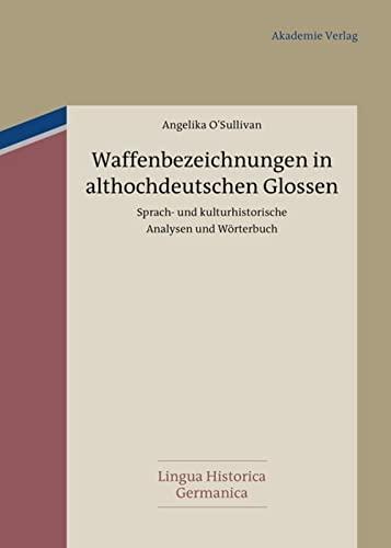 9783050062679: Waffenbezeichnungen in Althochdeutschen Glossen: Sprach- Und Kulturhistorische Analysen Und Wörterbuch (Lingua Historica Germanica) (German Edition)