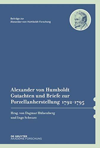 9783050063867: Alexander Von Humboldt. Gutachten Und Briefe Zur Porzellanherstellung 1792-1795: Mit Einer Studie Von Dagmar Hulsenberg (Beitrage Zur Alexander-Von-Humboldt-Forschung)