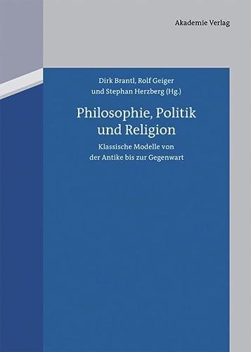 9783050064383: Philosophie, Politik Und Religion: Klassische Modelle Von Der Antike Bis Zur Gegenwart (German Edition)