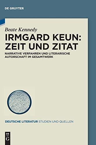 9783050064642: Irmgard Keun - Zeit und Zitat: Narrative Verfahren und literarische Autorschaft im Gesamtwerk (Deutsche Literatur. Studien Und Quellen)