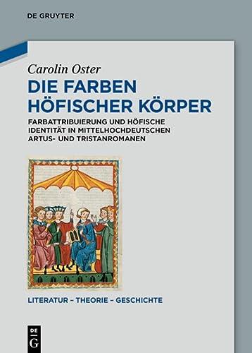 9783050064697: Die Farben hoefischer Koerper: Farbattribuierung und hoefische Identitat in mittelhochdeutschen Artus- und Tristanromanen (Literatur - Theorie - Geschichte)