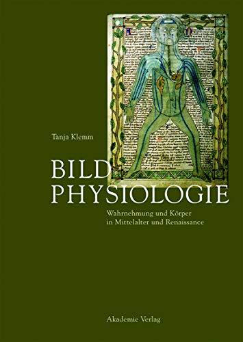 9783050064789: Bildphysiologie: Wahrnehmung und Körper in Mittelalter und Renaissance