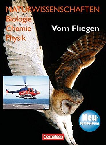 9783060145805: Naturwissenschaften Biologie - Chemie - Physik. Vom Fliegen. Neubearbeitung. Schulerbuch. Westliche Bundeslander: Fur den integrativen Lernbereich Naturwissenschaften