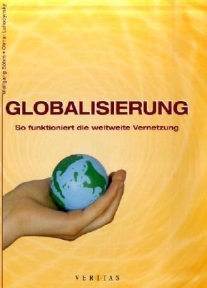 9783060255368: Globalisierung: So funktioniert die weltweite Vernetzung