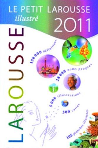 9783060284085: Le Petit Larousse Illustr� Dictionnaire 2011. En couleur: 150000 d�finitions - 28000 noms propres - 5000 illustrations - 300 cartes - 105 planches illustr�es
