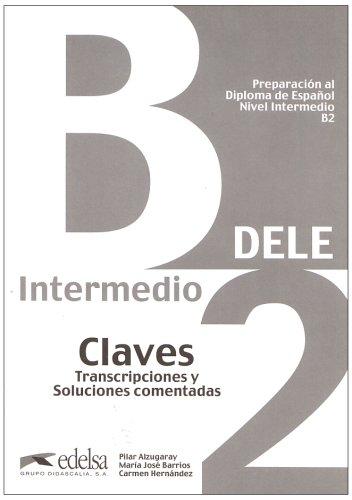 DELE: B2 - Lösungsschlüssel zum Übungsbuch (Bisherige: Pilar Alzugaray, María