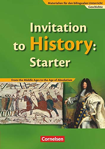 9783060330263: Materialien für den bilingualen Unterricht 6./7./8. Schuljahr. CLIL-Modules: Geschichte: Invitation to History Starter. Textheft: From the Middle Ages ... of Absolutism. Schülerbuch Ab 6. Schuljahr