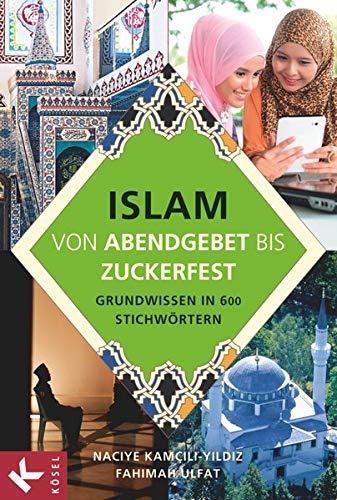9783060653140: Islam von Abendgebet bis Zuckerfest: Grundwissen in 600 Stichw�rtern