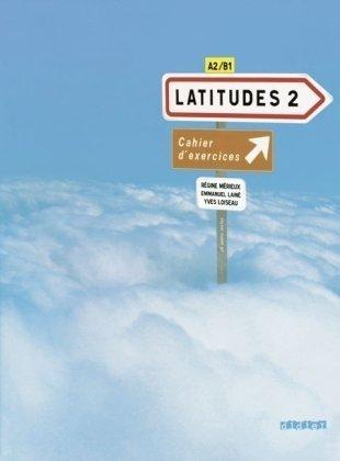 9783060697083: Latitudes Niveau A2. Cahier d'exercices