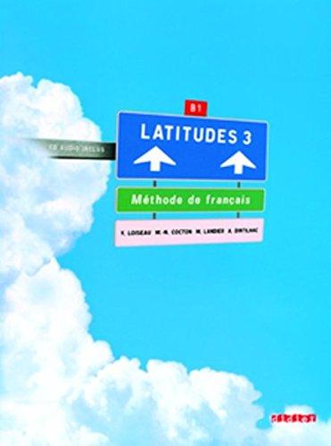 Latitudes 3 Niveau B1 - Livre élève: Yves Loiseau, Marie-Noëlle