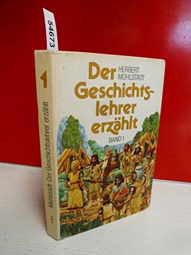 9783061121808: Der Geschichtslehrer erzählt. Neue Fassung. Band 1. Von der Urgesellschaft bis zum Untergang des Weströmischen Reiches