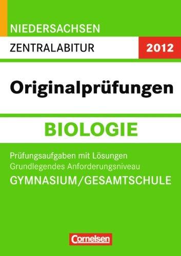 9783061501365: Abitur Originalprüfungen Biologie Niedersachsen 2012. Zentralabitur. Grundlegendes Anforderungsniveau (Gymnasium/Gesamtschule): Prüfungsaufgaben mit Lösungen