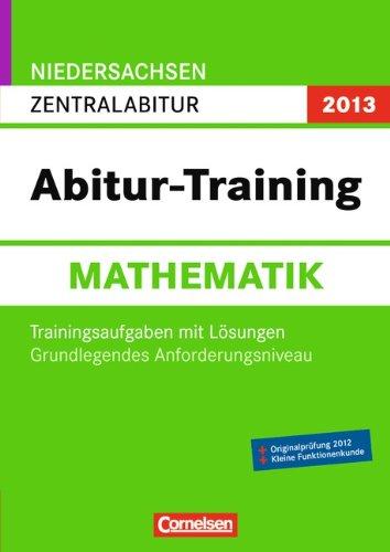 Abitur-Training Mathematik - Niedersachsen 2013: Zentralabitur -: Ingrid Kasten, Guido