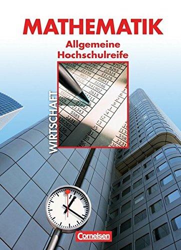 9783064500181: Mathematik - Allgemeine Hochschulreife: Wirtschaft - Nordrhein-Westfalen. Schülerbuch