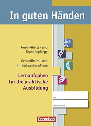 9783064500433: In guten Händen - Gesundheits- und Krankenpflege. 1.-3. Ausbildungsjahr. Praxisbuch: Schülerbuch. Lernaufgaben für die praktische Ausbildung