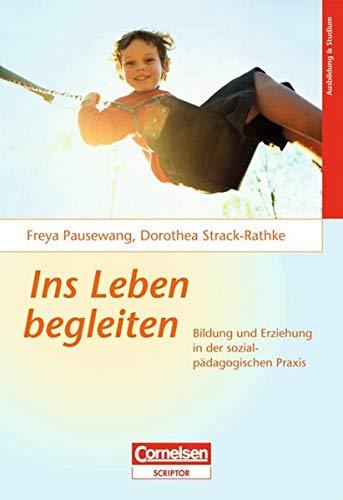 9783064501591: Ins Leben begleiten: Bildung und Erziehung in der sozialpädagogischen Praxis
