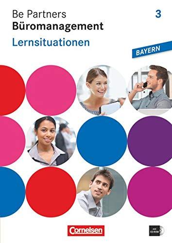 9783064510418: Be Partners Büromanagement 3. Ausbildungsjahr: Lernfelder 10-13. Lernsituationen. Arbeitsbuch. Ausgabe Bayern