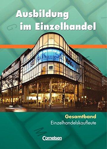 9783064558083: Ausbildung im Einzelhandel. Allgemeine Ausgabe. Gesamtband Einzelhandelskaufleute. Schülerbuch Fachkunde