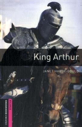9783068007143: [Oxford Bookworms Library: Starter: King Arthur: 250 Headwords] (By: Janet Hardy-Gould) [published: March, 2008]