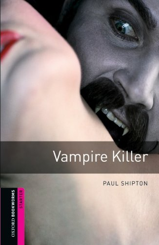 9783068007327: [Oxford Bookworms Library: Starter: Vampire Killer] (By: Paul Shipton) [published: March, 2008]