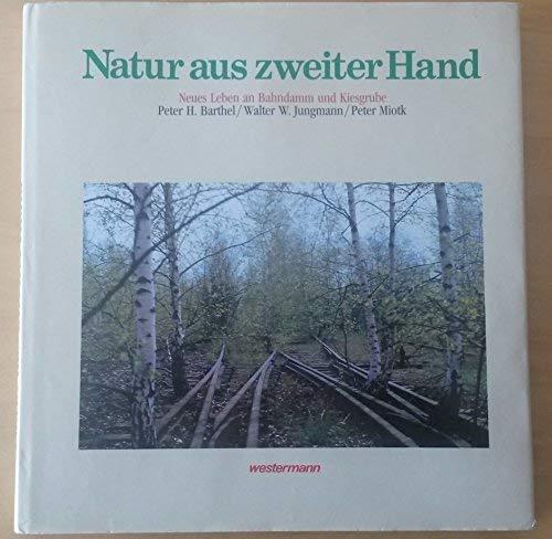 9783075088234: Natur aus zweiter Hand. Neues Leben an Bahndamm und Kiesgrube