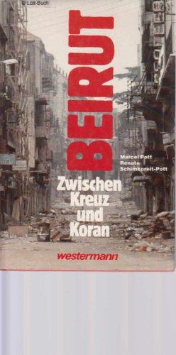 Beirut: zwischen Kreuz und Koran.: Pott, Marcel und