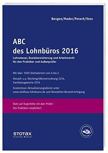 9783083178163: ABC des Lohnbüros 2016: Lohn- und Gehaltsabrechnung 2016 von A-Z. Lohnsteuer. Sozialversicherung. Mit Beiträgen zum Arbeitsrecht