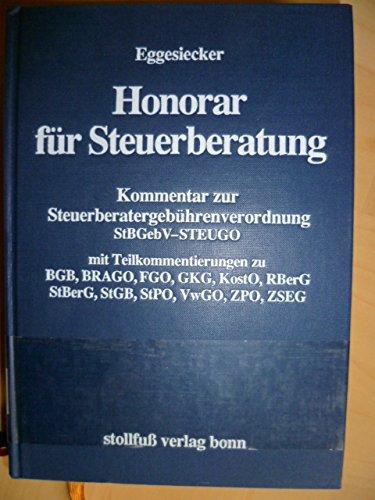 9783083750017: Honorar für Steuerberatung. Kommentar zur Steuerberatergebührenverordnung StBGebV- STEUGO mit Teilkommentierungen zu BGB, BRAGO, FGO, GKG, KostO, RBerG, StBerG, StGB, stopp, VwGO, ZPO, ZSEG.