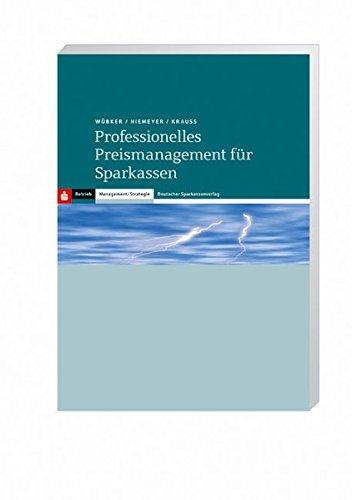 Professionelles Preismanagement für Sparkassen: Transparenz - Intelligenz: Georg Wübker; Frank